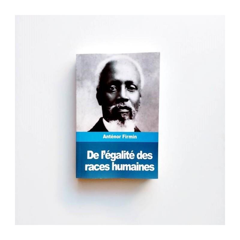 De l'égalité des races humaines - Anténor Firmin
