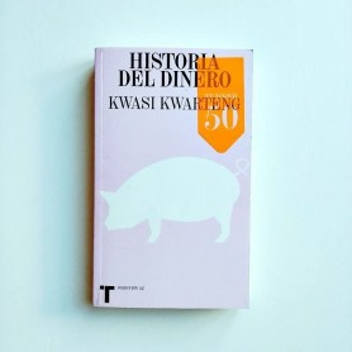 Historia del dinero  - Kwasi Kwarteng
