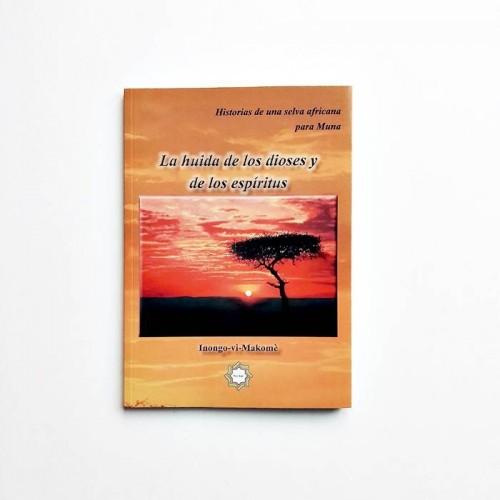 La huida de los dioses y de los espiritus - Historias de una selva africana para Muna