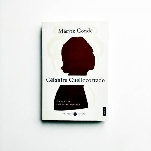 Célanire Cuellocortado - Maryse Condé