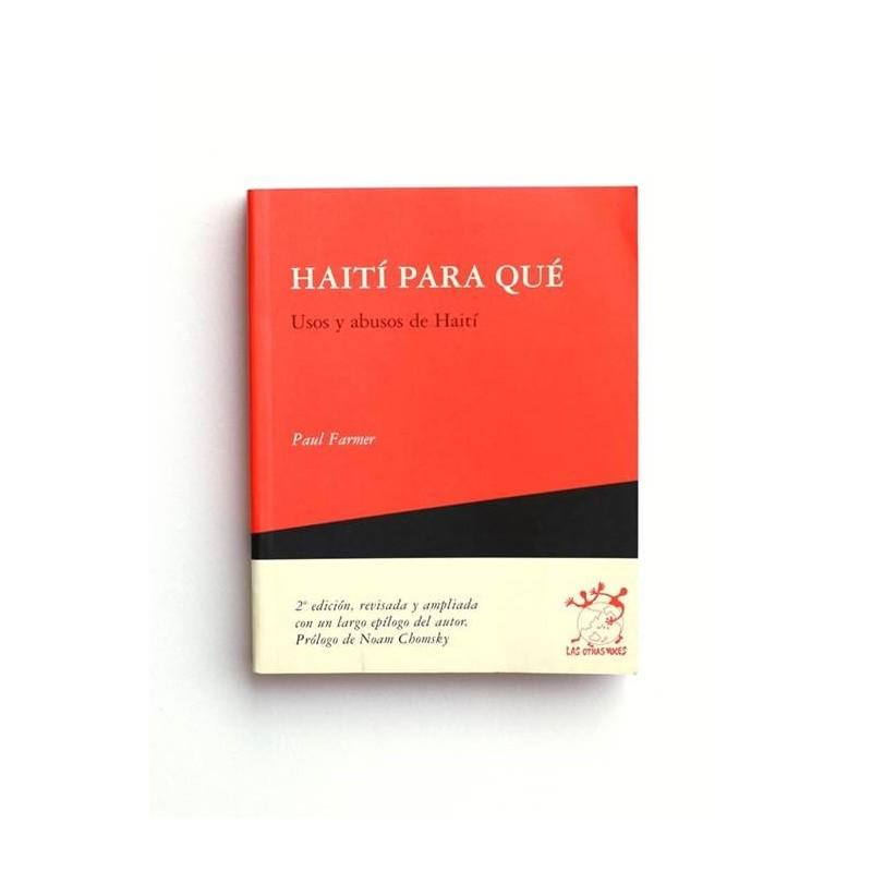 Haití para qué. Usos y abusos de Haití - Paul Farmer