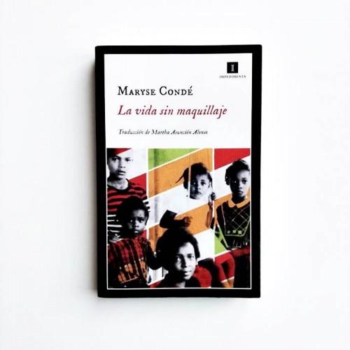 La vida sin maquillaje - Maryse Condé