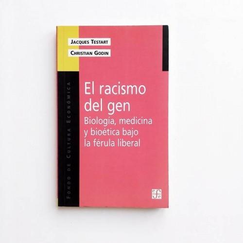 El gen del racismo. Biología, medicina y bioética bajo la férula liberal - Jaques Testart, Christian Godin