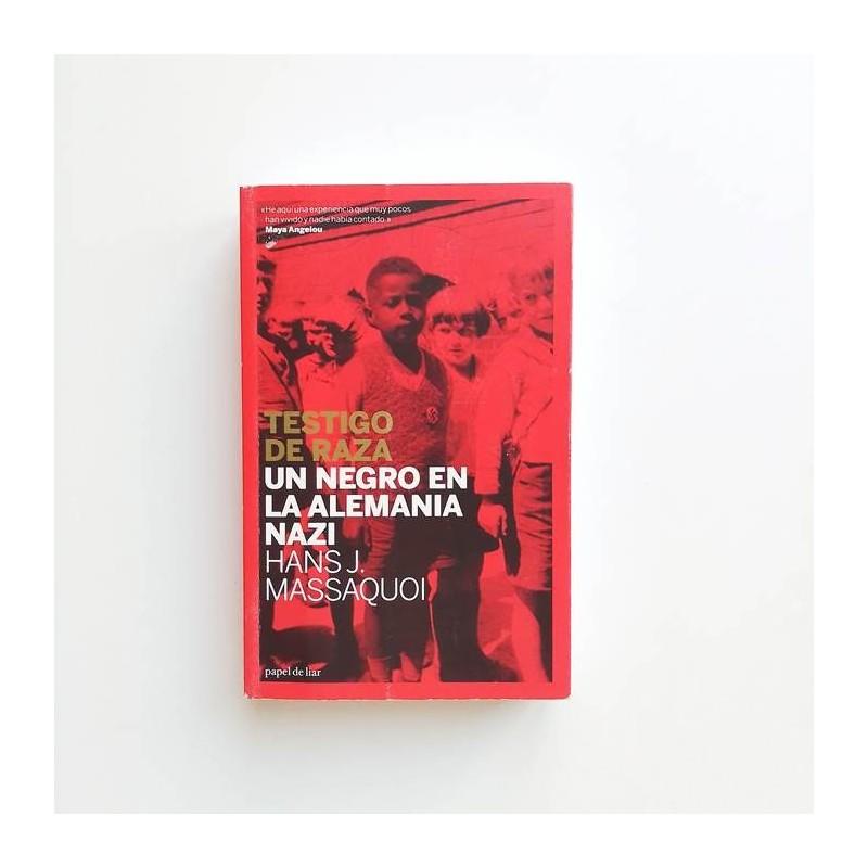 Testigo de Raza. Un negro en la Alemania Nazi - Hans J. Massaquoi