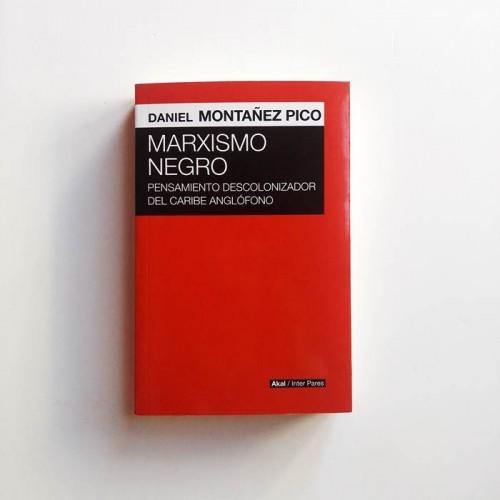 Marxismo Negro. Pensamiento descolonizador del Caribe Anglófono - Daniel Montañez pico - United Minds