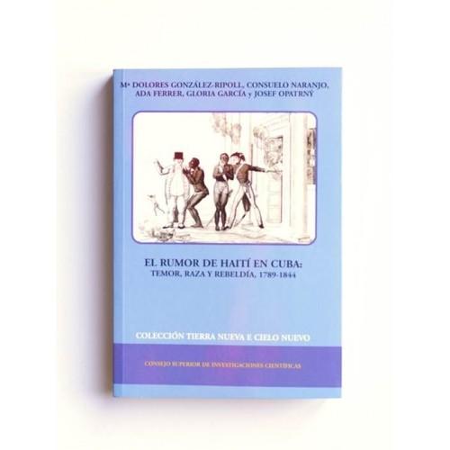 El rumor de Haití en Cuba. Temor Raza y Rebeldia - 1789-1844