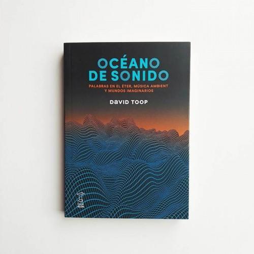 Océano de sonido. Palabras en el éter, música ambiente y mundos imaginarios - David Toop