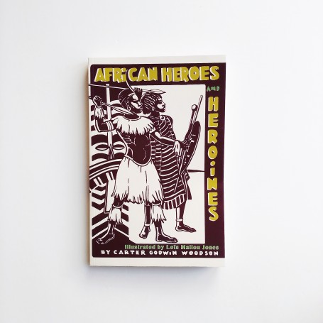 African Heroes and Heroines - Carter Godwin Woodson