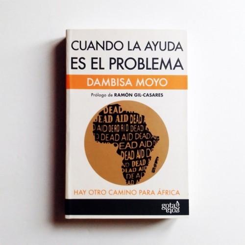 Cuando la Ayuda es el problema- Dambisa Moyo