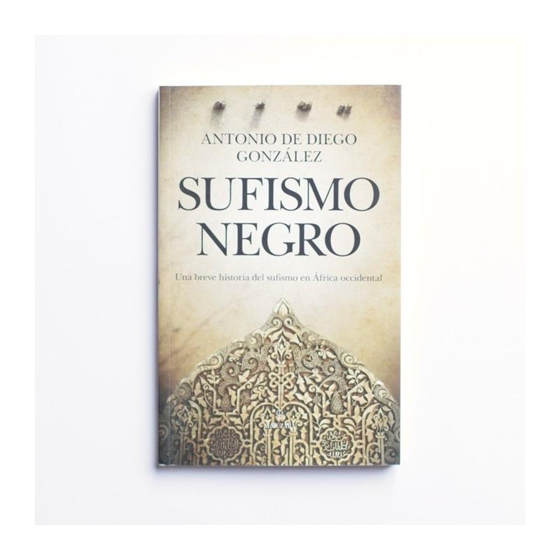 Sufismo Negro. Una breve historia del sufismo en Africa occidental