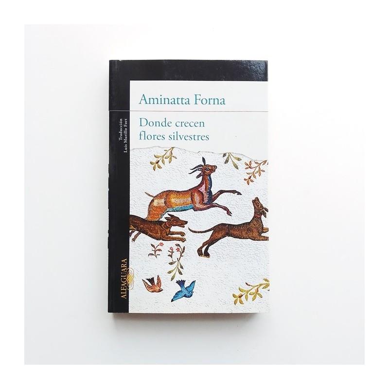 Donde crecen flores silvestres - Aminatta Forna