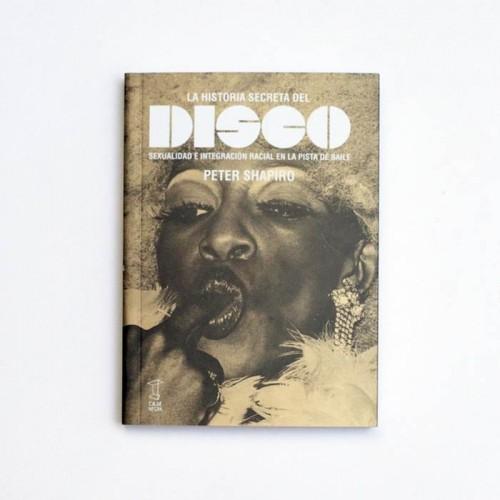 La historia secreta del Disco. Sexualidad e integración en la pista de baile - Peter Shapiro