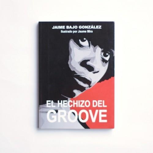 El hechizo del groove - Jaime Bajo Gonzalez