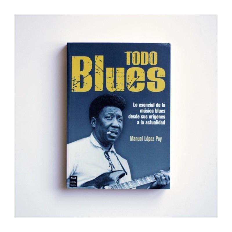 Todo Blues. Lo esencial de la música blues desde sus orígenes a la actualidad