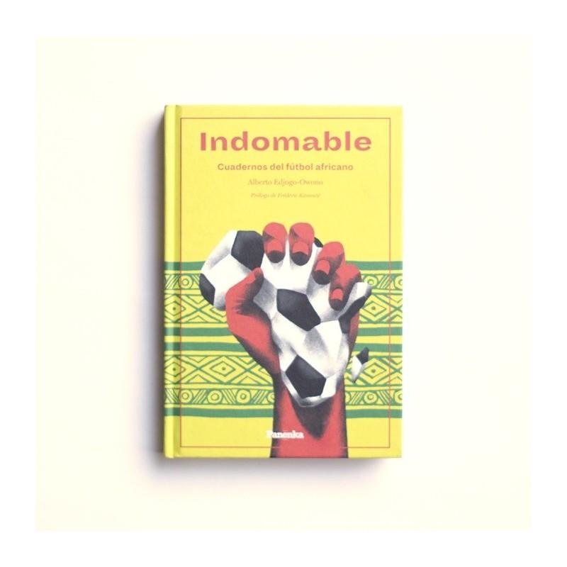 Indomable. Cuadernos de futbol africano - Alberto Edjogo-Owono