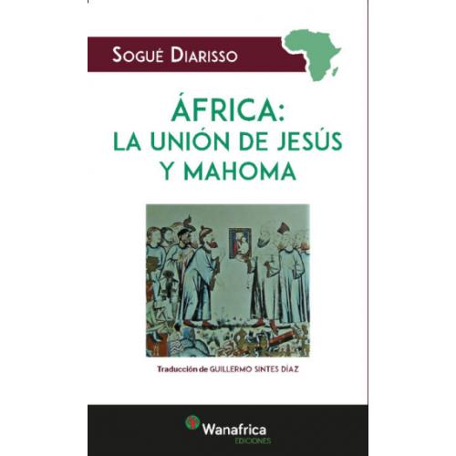 ÁFRICA la unión de Jesús y Mahoma - Sogué Diarisso