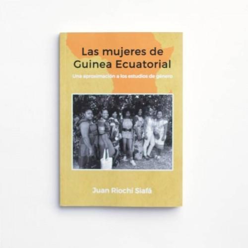 Las mujeres de Guinea Ecuatorial. Una aproximación a los estudios de género - Juan Riochi Siafa