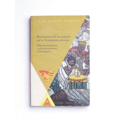 Resistencia de los negros en la Venezuela colonial - Jean Pierre Tardieu