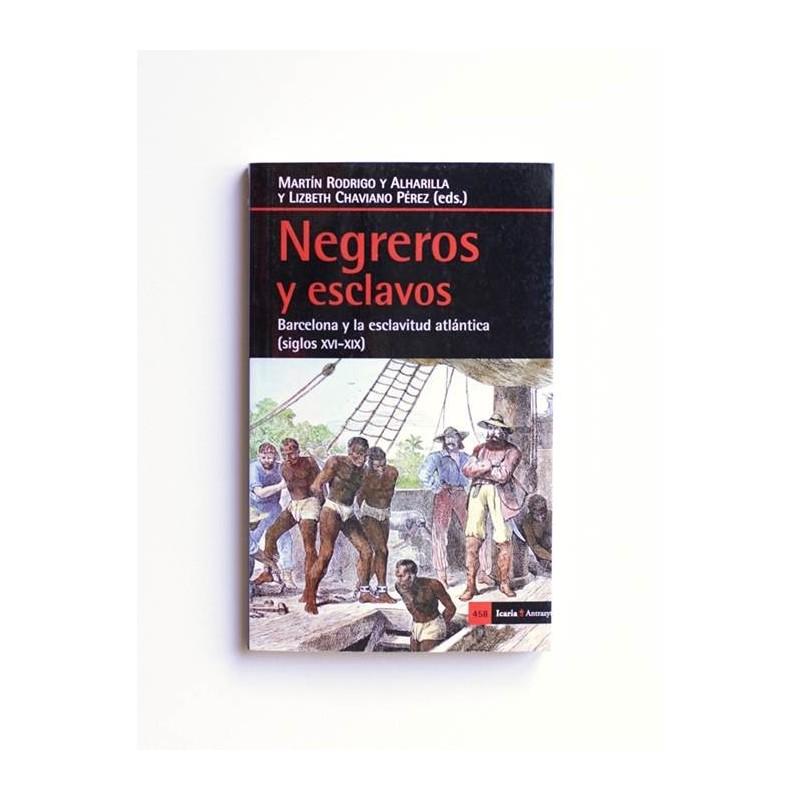 Negreros y esclavos. Barcelona y la eslcavitud atlantica (S.XIV-XIX)