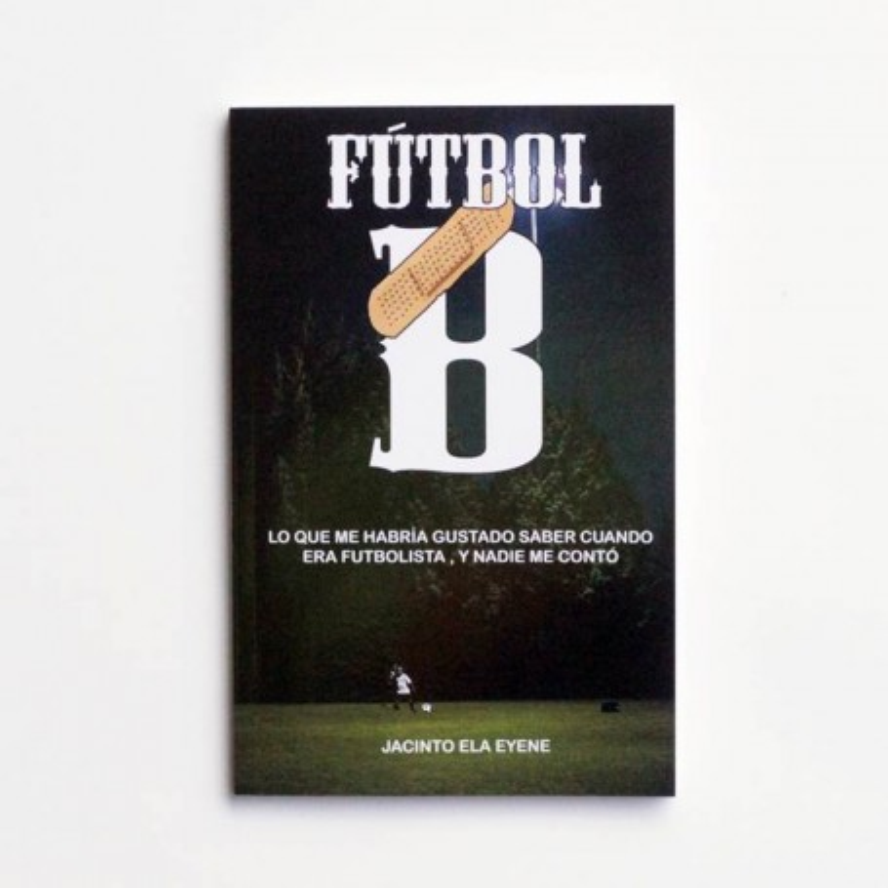 Futbol B - Lo que me habria gustado saber cuando el futbolista, y nadie me conto - Jacinto Ela Eyene - United Minds