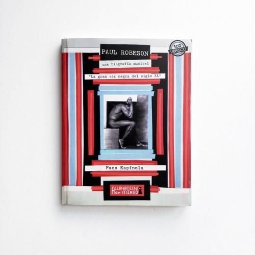 Paul Robeson. Una biografía musical. La gran voz negra del siglo xx
