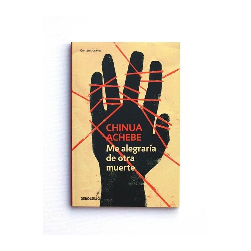 Me alegraria de otra muerte - Chinua Achebe
